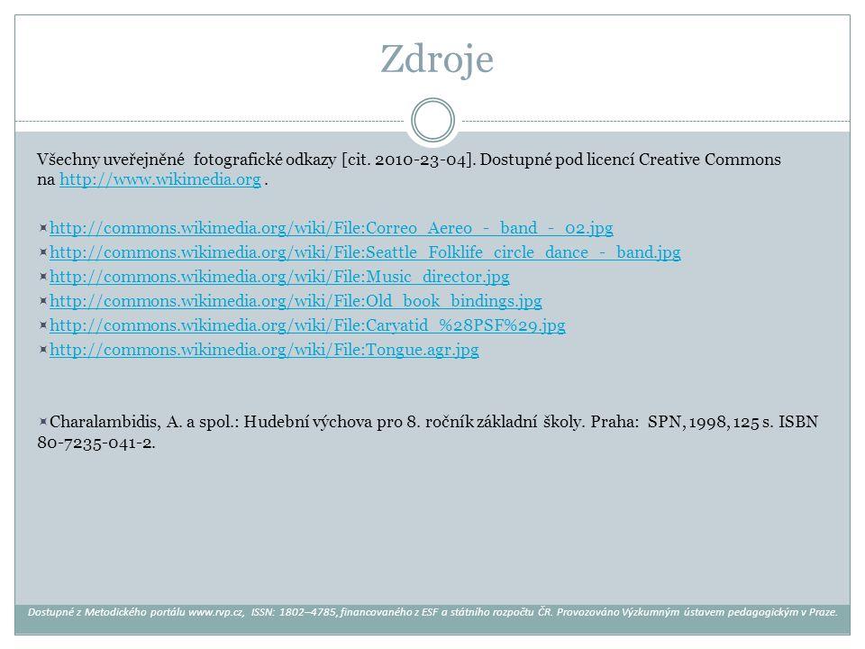 Zdroje Všechny uveřejněné fotografické odkazy [cit. 2010-23-04]. Dostupné pod licencí Creative Commons na http://www.wikimedia.org .